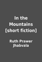 In the Mountains [short fiction] by Ruth…