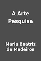 A Arte Pesquisa by Maria Beatriz de Medeiros