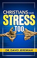 Christians Have Stress Too by David Jeremiah
