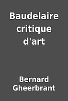 Baudelaire critique d'art by Bernard…