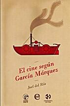 El cine según García Márquez by Joel Del…