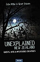 Unexplained New Zealand : ghosts, UFOs &…
