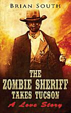 The Zombie Sheriff Takes Tucson: A Love…