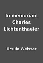 In memoriam Charles Lichtenthaeler by Ursula…
