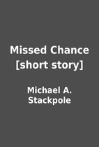 Missed Chance [short story] by Michael A.…