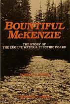 Bountiful McKenzie : the story of the Eugene…