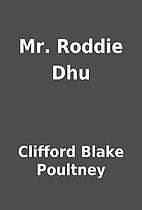 Mr. Roddie Dhu by Clifford Blake Poultney