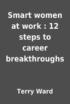 Smart women at work : 12 steps to career…