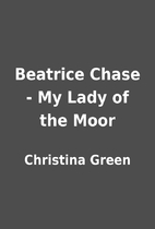Beatrice Chase - My Lady of the Moor by…