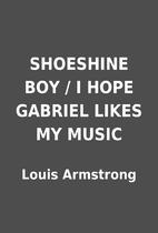 SHOESHINE BOY / I HOPE GABRIEL LIKES MY…