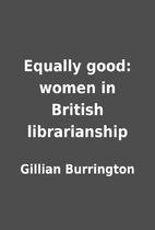 Equally good: women in British librarianship…