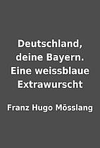 Deutschland, deine Bayern. Eine weissblaue…
