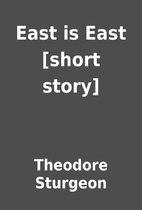 East is East [short story] by Theodore…