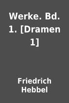 Werke. Bd. 1. [Dramen 1] by Friedrich Hebbel