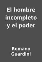 El hombre incompleto y el poder by Romano…