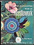 Good Housekeeping Book of Needlework by Wyn…