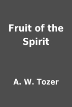 Fruit of the Spirit by A. W. Tozer