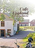 Café Uppland : recept och guide till 48…