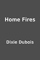 Home Fires by Dixie Dubois