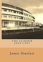 The 24 Hour Jazz Cafe by Jamie Sinclair