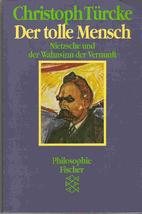 Der tolle Mensch. Nietzsche und der Wahnsinn…