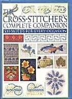 The Cross-Stitcher's Complete Companion…