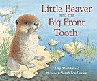 Little Beaver and the Big Front Tooth by Amy…