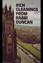 Rich Gleanings from Rabbi Duncan by Rabbi…