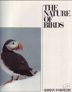 The Nature of Birds by Adrian Forsyth