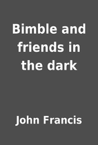 Bimble and friends in the dark by John…