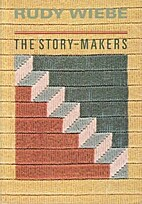 Story Makers by Rudy Henry Wiebe