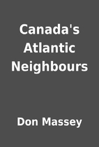 Canada's Atlantic Neighbours by Don Massey