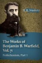 The Works of Benjamin B. Warfield, Vol. 7:…