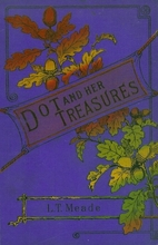 Dot and Her Treasures by L.T. Meade