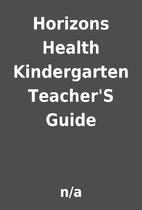 Horizons Health Kindergarten Teacher'S Guide…