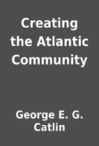Creating the Atlantic Community by George E.…