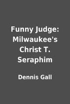 Funny Judge: Milwaukee's Christ T. Seraphim…