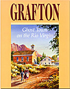 Grafton: Ghost Town on the Rio Virgin by…