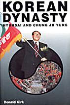 Korean Dynasty: Hyundai and Chung Ju Yung by…