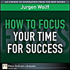 How to Focus Your Time for Success by Jurgen…