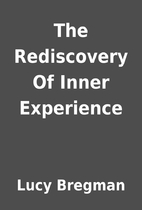 The Rediscovery Of Inner Experience by Lucy…
