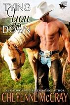 Tying You Down (Riding Tall, #4) by Cheyenne…