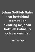 Johan Gottlieb Gahn - en bortglömd…