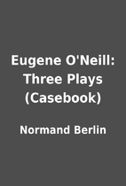 Eugene O'Neill: Three Plays (Casebook) by…