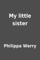 My little sister by Philippa Werry