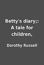 Betty's diary;: A tale for children, by…