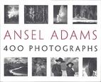 Ansel Adams: 400 Photographs by Ansel Adams