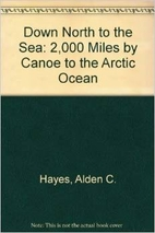 Down North to the Sea: 2,000 Miles by Canoe…