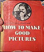 How to Make Good Pictures: The Complete…