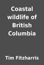 Coastal wildlife of British Columbia by Tim…